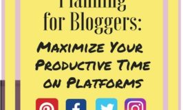 Social Media Planning For Bloggers: Maximize Your Productive Time On Platforms